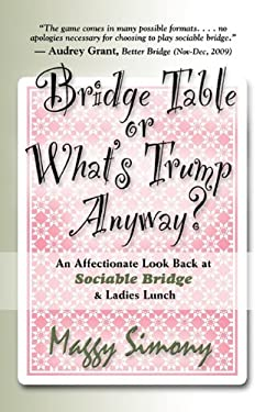 Bridge Table or What's Trump Anyway? an Affectionate Look Back at Sociable Bridge & Ladies Lunch 9781601458339