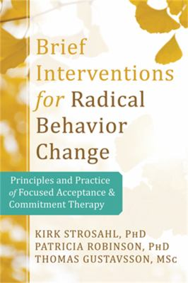 Brief Interventions for Radical Change: Principles and Practice of Focused Acceptance and Commitment Therapy 9781608823451