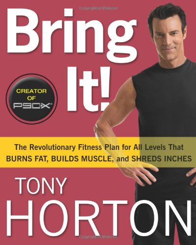 Bring It!: The Revolutionary Fitness Plan for All Levels That Burns Fat, Builds Muscle, and Shreds Inches 9781605293080