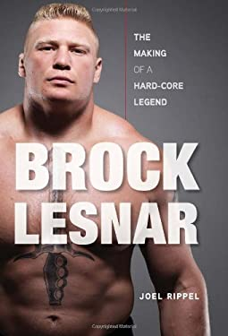 Brock Lesnar: The Making of a Hard-Core Legend 9781600783814