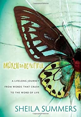 Broken to Beautiful: A Lifelong Journey from Words That Crush to the Word of Life 9781600376887