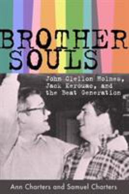 Brother-Souls: John Clellon Holmes, Jack Kerouac, and the Beat Generation 9781604735796