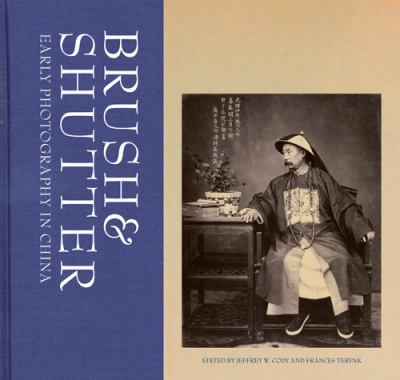 Brush & Shutter: Early Photography in China 9781606060544