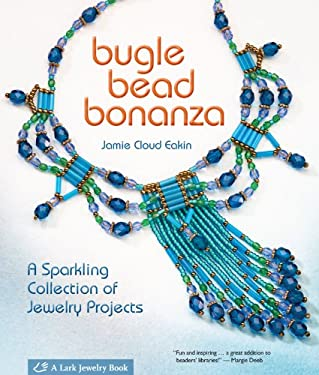 Bugle Bead Bonanza: A Sparkling Collection of Jewelry Projects 9781600593888