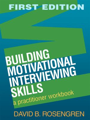 Building Motivational Interviewing Skills: A Practitioner Workbook 9781606232996