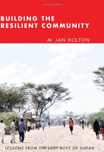 Building the Resilient Community: Lessons from the Lost Boys of Sudan 9781608992454