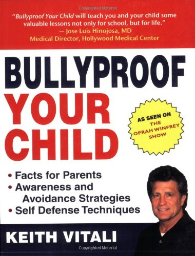 Bullyproof Your Child: Expert Advice on Teaching Children to Defend Themselves 9781602390768