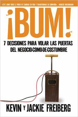 Bum!: 7 Decisiones Para Volar Las Puertas del Negocio-Como-de-Costumbre 9781602552494