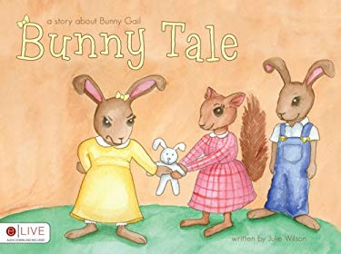 Bunny Tale: A Story about Bunny Gail 9781606960028