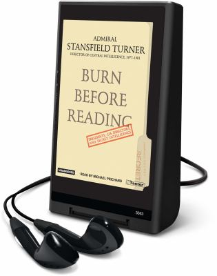 Burn Before Reading: Presidents, CIA Directors, and Secret Intelligence [With Earbuds] 9781607756538