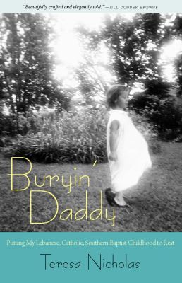 Buryin' Daddy: Putting My Lebanese, Catholic, Southern Baptist Childhood to Rest 9781604739701