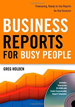 Business Reports for Busy People: Timesaving, Ready-To-Use Reports for Any Occasion [With CDROM] 9781601630421