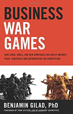 Business War Games: How Large, Small, and New Companies Can Vastly Improve Their Strategies and Outmaneuver the Competition 9781601630308