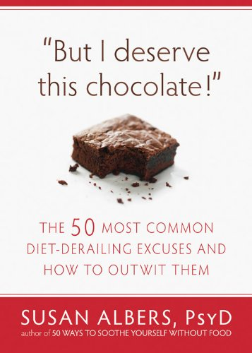 But I Deserve This Chocolate!: The Fifty Most Common Diet-Derailing Excuses and How to Outwit Them 9781608820566