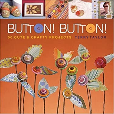 Button! Button!: 50 Cute & Crafty Projects 9781600591457