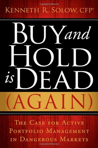 Buy and Hold Is Dead (Again): The Case for Active Portfolio Management in Dangerous Markets 9781600376207