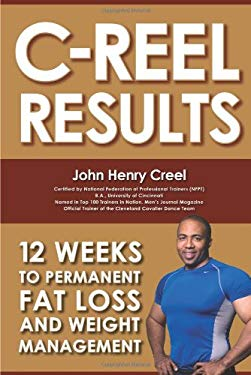 C-Reel Results: 12 Weeks to Permanent Fat Loss and Weight Management 9781600373176