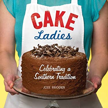 Cake Ladies: Celebrating a Southern Tradition 9781600597893