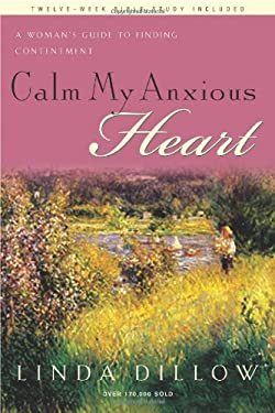 Calm My Anxious Heart: A Woman's Guide to Finding Contentment 9781600061417