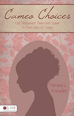 Cameo Choices: Old Testament Teen Girls Speak to Teen Girls of Today 9781607990055