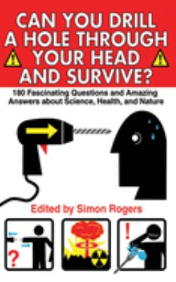 Can You Drill a Hole Through Your Head and Survive?: 180 Fascinating Questions and Amazing Answers about Science, Health, and Nature 9781602390089
