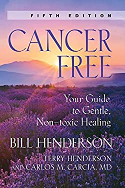 Cancer-Free: Your Guide to Gentle, Non-Toxic Healing (Fourth Edition) 9781601451835