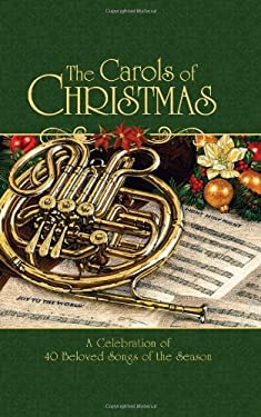 The Carols of Christmas: A Celebration of 40 Beloved Songs of the Season 9781602606517