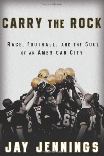 Carry the Rock: Race, Football, and the Soul of an American City 9781605296371