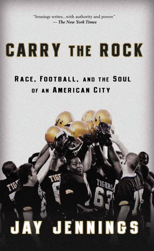 Carry the Rock: Race, Football, and the Soul of an American City 9781609611842