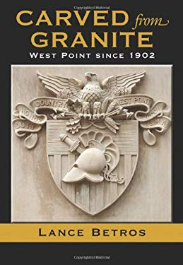 Carved from Granite: West Point Since 1902 9781603447713