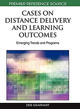 Cases on Distance Delivery and Learning Outcomes: Emerging Trends and Programs 9781605668703