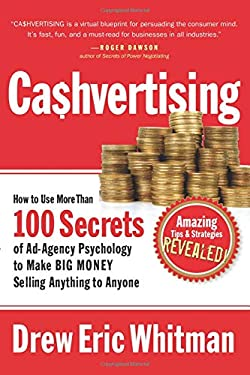 Cashvertising: How to Use More Than 100 Secrets of Ad-Agency Psychology to Make BIG MONEY Selling Anything to Anyone 9781601630322