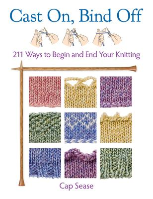 Cast On, Bind Off: 211 Ways to Begin and End Your Knitting 9781604680850