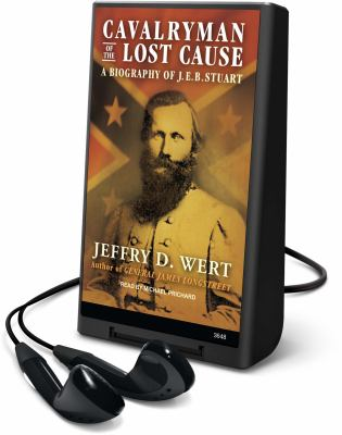 Cavalryman of the Lost Cause: A Biography of J.E.B. Stuart [With Earbuds] 9781608125500