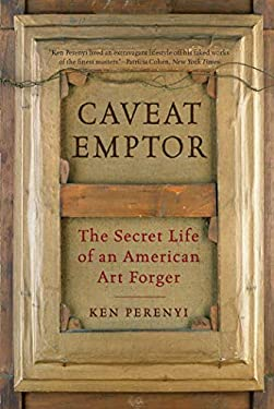 Caveat Emptor: The Secret Life of an American Art Forger 9781605983608