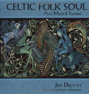 Celtic Folk Soul: Art, Myth & Symbol 9781602371163