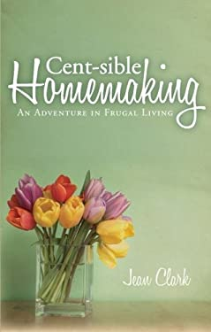 Cent-Sible Homemaking: An Adventure in Frugal Living 9781606040645