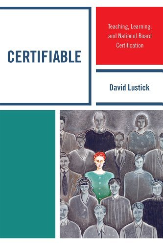 Certifiable: Teaching, Learning, and National Board Certification 9781607098959