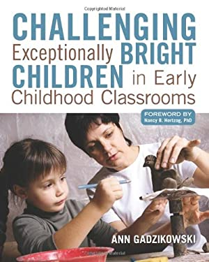 Challenging Exceptionally Bright Children in Early Childhood Classrooms 9781605541167