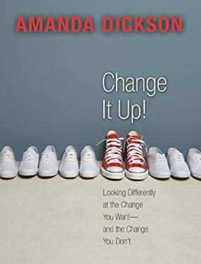 Change It Up!: Looking Differently at the Change You Want--And the Change You Don't 9781606412022