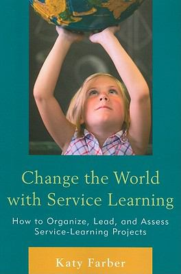 Change the World with Service Learning: How to Organize, Lead, and Assess Service-Learning Projects 9781607096962