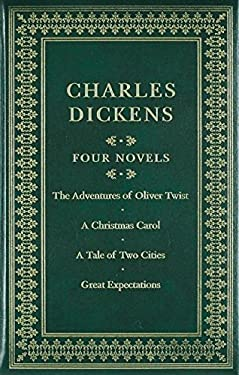 Charles Dickens Four Novels: The Adventures of Oliver Twist/A Christmas Carol/A Tale of Two Cities/Great Expectations