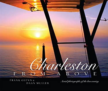 Charleston from Above: Aerial Photographs of the Lowcountry 9781601940070
