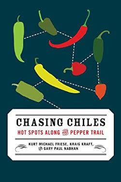 Chasing Chiles: Hot Spots Along the Pepper Trail 9781603582506