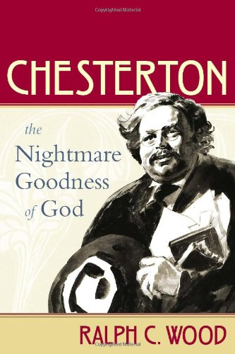 Chesterton: The Nightmare Goodness of God 9781602581616