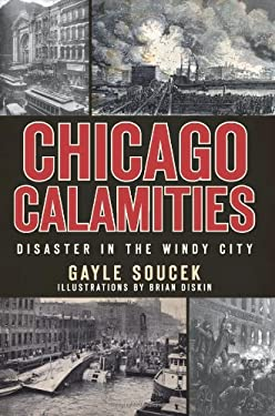 Chicago Calamities: Disaster in the Windy City 9781609490348