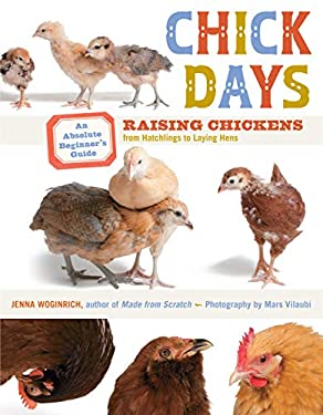 Chick Days: An Absolute Beginner's Guide to Raising Chickens from Hatchlings to Laying Hens 9781603425841