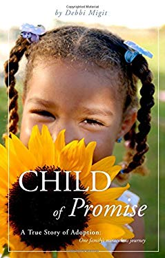 Child of Promise: A True Story of Adoption: One Family's Miraculous Journey 9781604628845