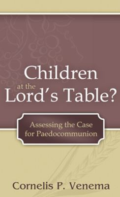 Children at the Lord's Table?: Assessing the Case for Paedocommunion 9781601780591