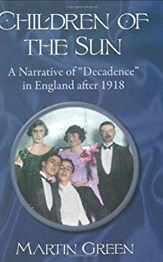 Children of the Sun: A Narrative of Decadence in England After 1918 9781604190014